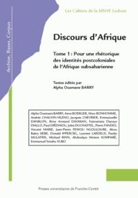 Alpha Ousmane Barry - Discours d'Afrique - Tome 1, Pour une rhétorique des identités postcoloniales d'Afrique subsaharienne.