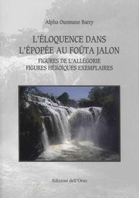 Alpha Ousmane Barry - L'éloquence dans l'épopée au Foûta Jalon - Figures de l'allégorie - Figures héroïques exemplaires.