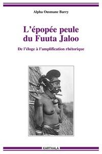Alpha Ousmane Barry - L'épopée peule du Fuuta Jaloo - De l'éloge à l'amplification rhétorique.