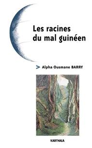 Alpha Ousmane Barry - Les racines du mal guinéen.