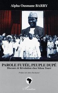 Alpha Ousmane Barry - Parole futée, peuple dupé - Discours et révolution chez Sékou Touré.