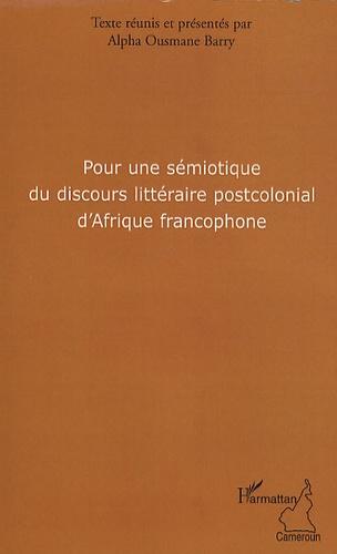 Alpha Ousmane Barry - Pour une sémiotique du discours littéraire postcolonial d'Afrique francophone.