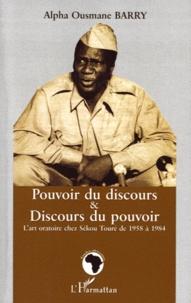 Alpha Ousmane Barry - Pouvoir du discours & discours du pouvoir - L'art oratoire chez Sékou Touré de 1958 à 1984.
