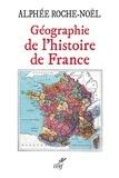 Alphée Roche-Noël - Géographie de l'Histoire de France.