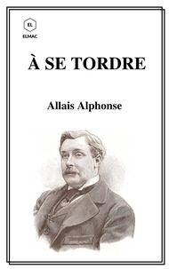 Alphonse Allais - À se Tordre.