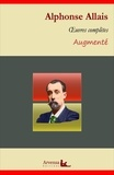 Alphonse Allais - Alphonse Allais : Oeuvres complètes – suivi d'annexes (annotées, illustrées) - A se tordre, L'Affaire Blaireau, Le Boomerang, Le Captain Cap ....