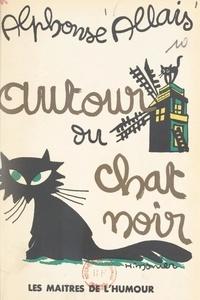 """Alphonse Allais et Anatole Jakovsky - Autour du Chat Noir : """"Francisque Sarcey"""" et contes inédits du Chat Noir - Suivi d'un index bibliographique de tous les contes d'Allais."""