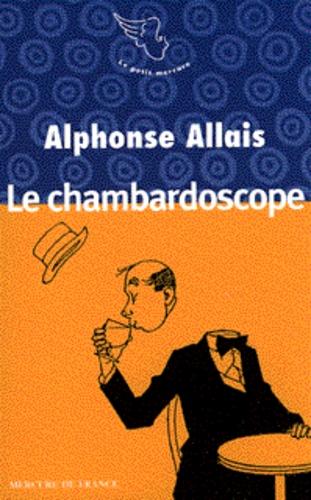 Alphonse Allais - Brèves histoires d'humour  : Le chambardoscope.