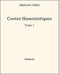 Alphonse Allais - Contes Humoristiques - Tome 1.