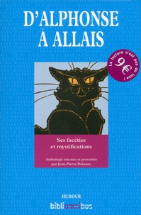 Alphonse Allais - D'Alphonse à Allais - Ses facéties et mystifications.