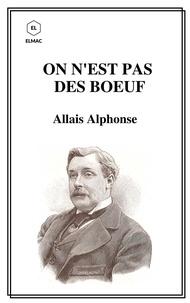 Alphonse Allais - On n'est pas des boeufs.