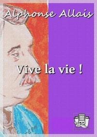 Alphonse Allais - Vive la vie !.