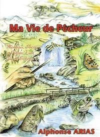 Alphonse Arias et Claude Roustan - Ma vie de pêcheur - Tome 2 : Mémoire, poésies et pensées d'une vie de bohème.