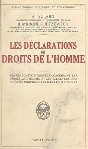 Alphonse Aulard et Boris Mirkine-Guetzévitch - Les déclarations des Droits de l'Homme - Textes constitutionnels concernant les Droits de l'Homme et les garanties des libertés individuelles dans tous les pays.