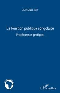 Alphonse Aya - La fonction publique congolaise - Procédures et pratiques.