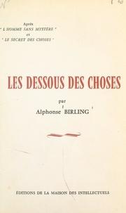 Alphonse Birling - Les dessous des choses.