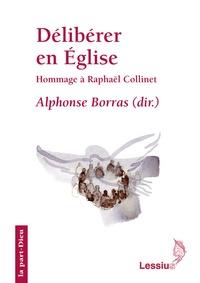 Alphonse Borras - Délibérer en Eglise - Hommage à Monsieur l'abbé Raphaël Collinet official du diocèse de Liège.