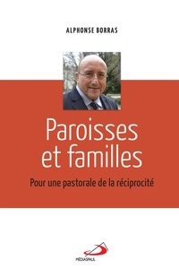 Alphonse Borras - Paroisses et familles - Pour une pastorale de la réciprocité.