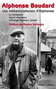 Alphonse Boudard - Les métamorphoses d'Alphonse - Mourir d'enfance ; L'étrange Monsieur Joseph ; La fermeture.
