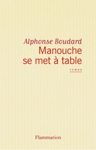 Alphonse Boudard - Manouche se met à table.
