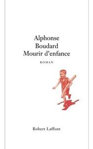 Alphonse Boudard - Mourir d'enfance.