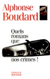 Alphonse Boudard - Quels romans que nos crimes !.