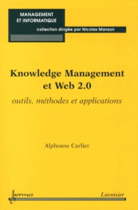 Knowledge Management et Web 2.0- Outils, méthodes et applications - Alphonse Carlier |