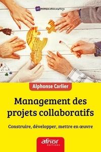 Alphonse Carlier - Management des projets collaboratifs - Construire, développer, mettre en oeuvre.