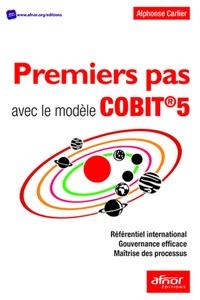 Premiers pas avec le modèle COBIT 5 - Référentiel international, gouvernance efficace, maîtrise des processus.pdf