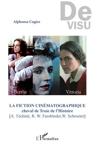 Alphonse Cugier - La fiction cinématographique, cheval de Troie de l'Histoire (A. Téchiné, R. W. Fassbinder, W. Schroeter).