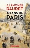 Alphonse Daudet - 40 ans de Paris (1857-1897).