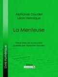 Alphonse Daudet et Léon Hennique - La Menteuse - Pièce tirée de la nouvelle publiée par Alphonse Daudet.