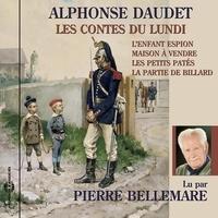 Alphonse Daudet et Pierre Bellemare - Les contes du lundi. L'enfant espion - Maison à vendre - Les petits patés - La partie de billard.