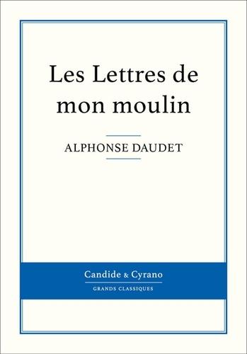 Les Lettres de mon moulin - Alphonse Daudet - Format ePub - 9782806231840 - 0,99 €