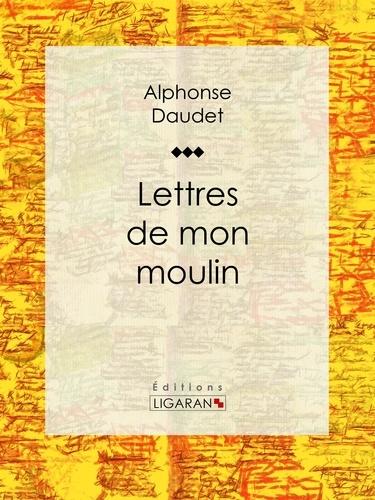 Lettres de mon moulin - Alphonse Daudet - Format ePub - 9782335002287 - 5,99 €