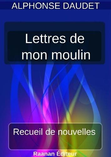 Lettres de mon moulin - Alphonse Daudet - Format ePub - 9791022760058 - 1,99 €