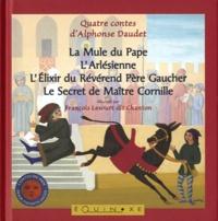 Alphonse Daudet et François Lesourt - Quatre contes d'Alphonse Daudet - La Mule du Pape ; L'Arlésienne ; L'Elixir du Révérand Père Gaucher ; Le Secret de Maître Cornille.
