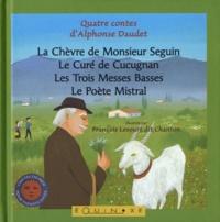 Alphonse Daudet et François Lesourt - Quatre contes d'Alphonse Daudet - La Chèvre de Monsieur Seguin ; Le Curé de Cucugnan ; Les Trois Messes Basses ; Le Poète Mistral.