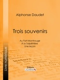 Alphonse Daudet et  Ligaran - Trois souvenirs - Au Fort-Montrouge - À la Salpêtrière - Une leçon.