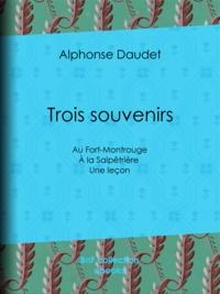 Alphonse Daudet et Georges Picard - Trois souvenirs - Au Fort-Montrouge - À la Salpêtrière - Une leçon.