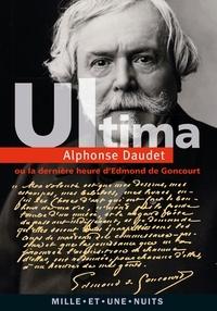 Alphonse Daudet - Ultima ou la dernière heure d'Edmond de Goncourt.