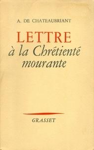 Alphonse de Châteaubriand - Lettre à la chrétienté mourante.
