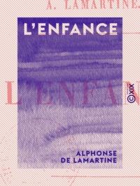 Alphonse de Lamartine - L'Enfance.
