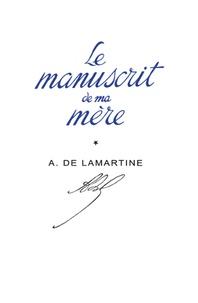 Alphonse de Lamartine - Le manuscrit de ma mère.