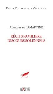 Alphonse de Lamartine - Récits familiers, discours solennels.