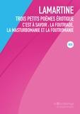 Alphonse de Lamartine - Trois petits poèmes érotiques - C'est à savoir : La foutriade, la masturbomanie et la foutromanie.
