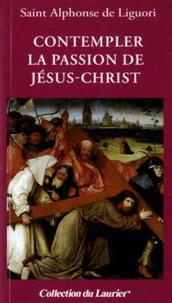 Alphonse de Liguori - Contempler la passion de Jésus-Christ.