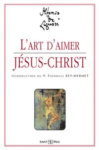 Alphonse de Liguori - L'art d'aimer Jésus-Christ.