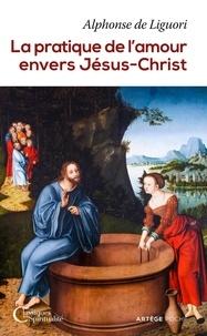 Alphonse de Liguori - La pratique de l'amour envers Jésus-Christ.