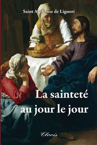 Alphonse de Liguori - La sainteté au jour le jour.